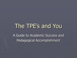 The TPE s and You