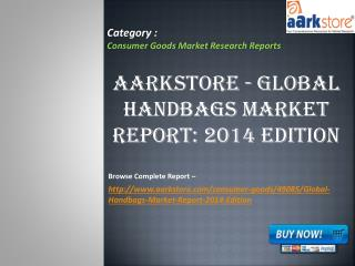 Aarkstore - Global Handbags Market Report: 2014 Edition