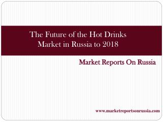 The Future of the Hot Drinks Market in Russia to 2018