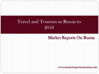 Travel and Tourism in Russia to 2018