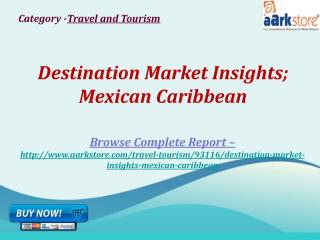 Aarkstore - Destination Market Insights; Mexican Caribbean
