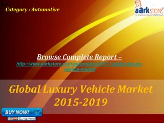 Aarkstore -�Global Luxury Vehicle Market 2015-2019