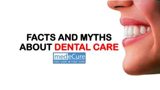 FACTS AND MYTHS ABOUT DENTAL CARE