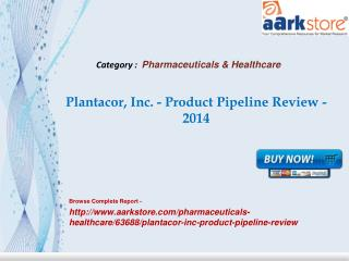Aarkstore - Plantacor, Inc. - Product Pipeline Review - 2014