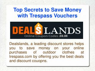 Top Secrets to Save Money with Trespass Coupons
