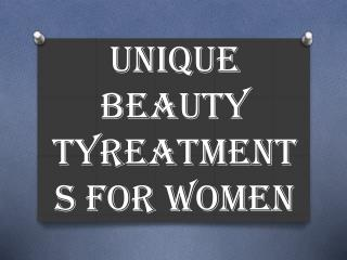Unique Beauty TYreatments For Women