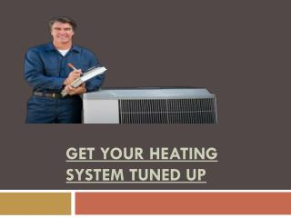 GET YOUR HEATING SYSTEM TUNED UP