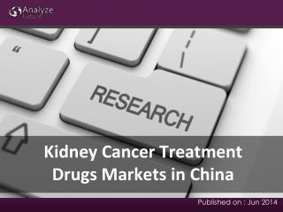 China Kidney Cancer Treatment Drugs Industry Research Report