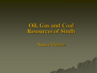 Oil, Gas and Coal Resources of Sindh   Naseer Memon
