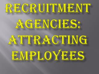 Recruitment Agencies: Attracting Employees