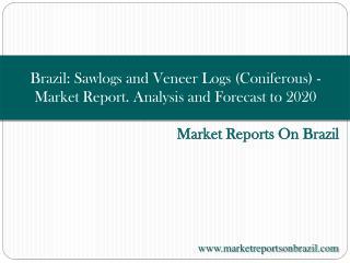Brazil: Sawlogs and Veneer Logs (Coniferous) - Market Report
