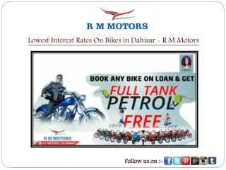 Lowest Interest Rates On Bikes in Dahisar - R M Motors