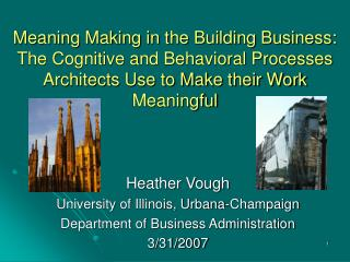 Meaning Making in the Building Business: The Cognitive and Behavioral Processes Architects Use to Make their Work Meanin