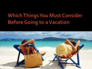 Which Things You Must Consider Before Going to a Vacation