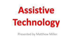 Matthew Miller ED505 Assistive Technology Presentation