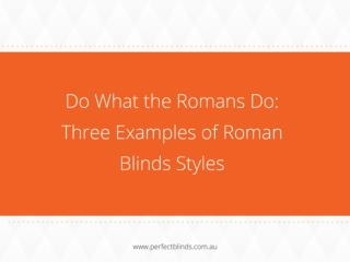 Do What the Romans Do: Three Examples of Roman Blinds Styles