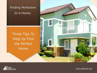 Finding Perfection In A Home: Three Tips To Help Us Find the
