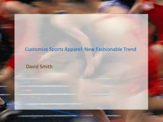 Customize Sports Apparel - A Fashionable Trend