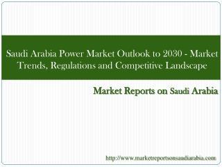 Saudi Arabia Power Market Outlook to 2030 - Market Trends,