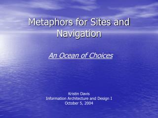 Metaphors for Sites and Navigation   An Ocean of Choices      Kristin Davis Information Architecture and Design I Octobe