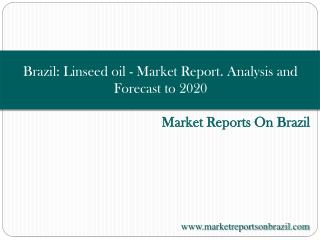Brazil: Linseed oil - Market Report. Analysis and Forecast t
