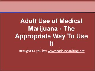 Adult Use of Medical Marijuana - The Appropriate Way To Use