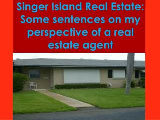 Singer Island Real Estate: Some sentences on my perspective