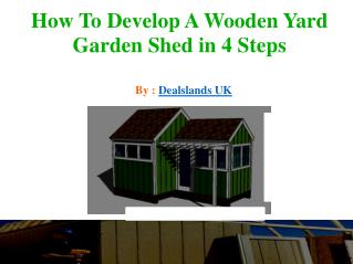 How to Develop a Wooden Yard Garden Shed in 4 Steps