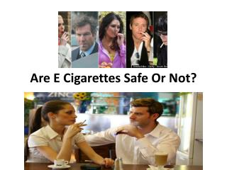 Are E Cigarettes Safe Or Not? Vaping Brand Improve Quality T