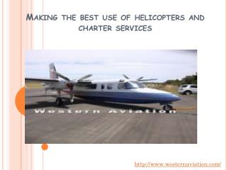 Making the best use of helicopters and charter services