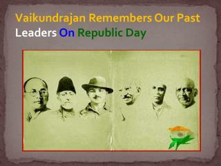 Vaikundrajan Remembers Our Past Leaders On Republic Day