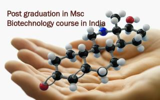 Post graduation in msc biotechnology course in India