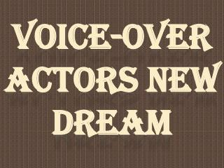 Voice-Over Actors New Dream