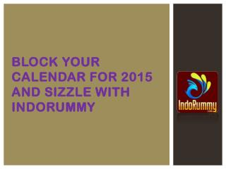 Block Your Calendar for 2015 and Sizzle with IndoRummy