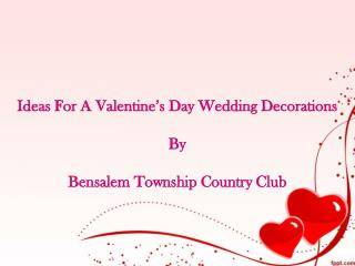 Ideas For A Valentine's Day Wedding Decorations.pptx