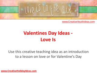 Valentines Day Ideas - Love Is