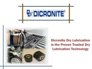 Dicronite Dry Lubrication is the Proven Trusted Dry Lubricat