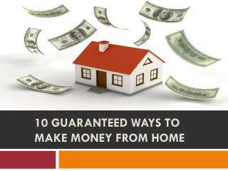 10 Guaranteed Ways to Make Money from Home
