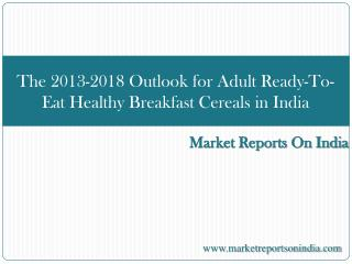 The 2013-2018 Outlook for Adult Ready-To-Eat Healthy Breakfa