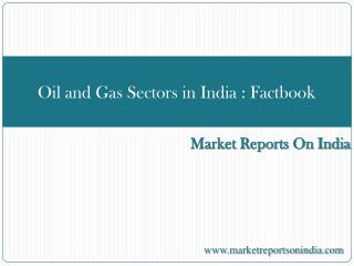 Oil and Gas Sectors in India : Factbook