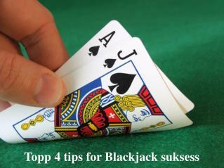 Topp 4 tips for Blackjack suksess