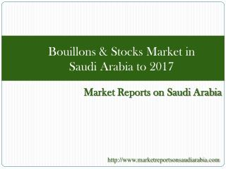 Bouillons & Stocks Market in Saudi Arabia to 2017