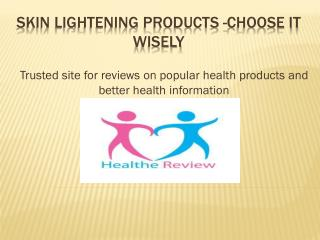 Skin lightening products  choose it wisely
