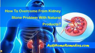 How To Overcome From Kidney Stone Problem With Natural Produ
