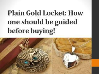 Plain Gold Locket How one should be guided before buying!