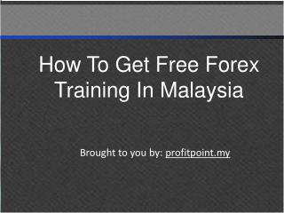 How To Get Free Forex Training In Malaysia