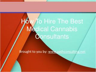 How To Hire The Best Medical Cannabis Consultants