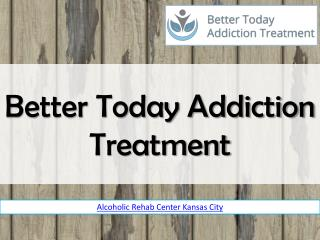 Better Today Addiction Treatment  | alcoholic rehab centers