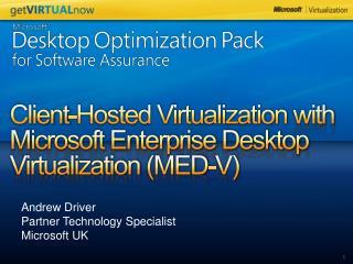 Client-Hosted Virtualization with Microsoft Enterprise Desktop Virtualization MED-V