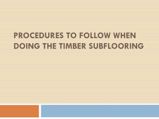 Procedures To Follow When Doing The Timber Subflooring